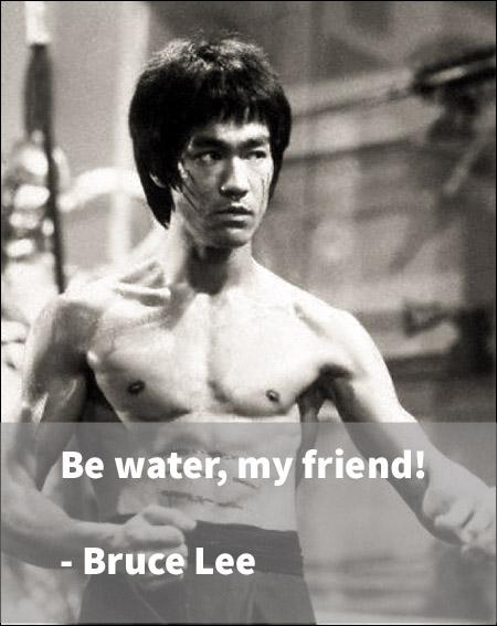"""Be water, my friend"" – Bruce Lee [450×567]"