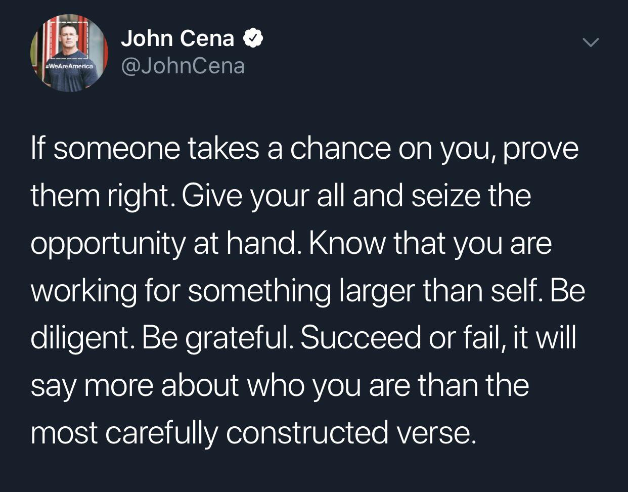 "[image] ""If someone takes a chance on you, prove them right"" – John Cena"