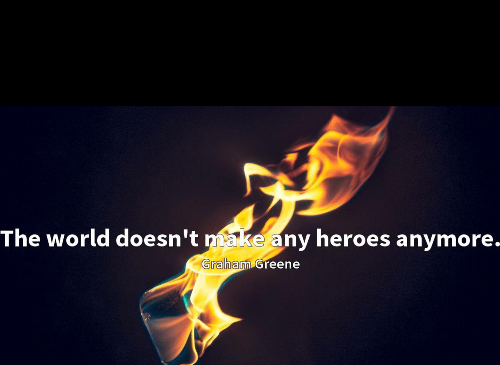The world doesn't make any heroes anymore. Graham Greene(1020×950)