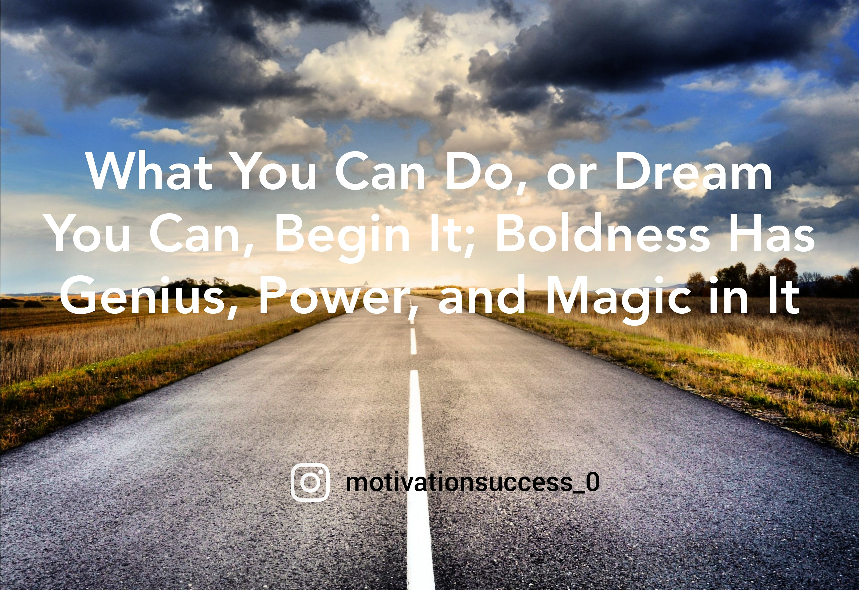 """What you can do, or dream you can, begin in; Boldness has Genius, power, ans magic in it"" ~ Johann Wolfgang [2796X1920]"