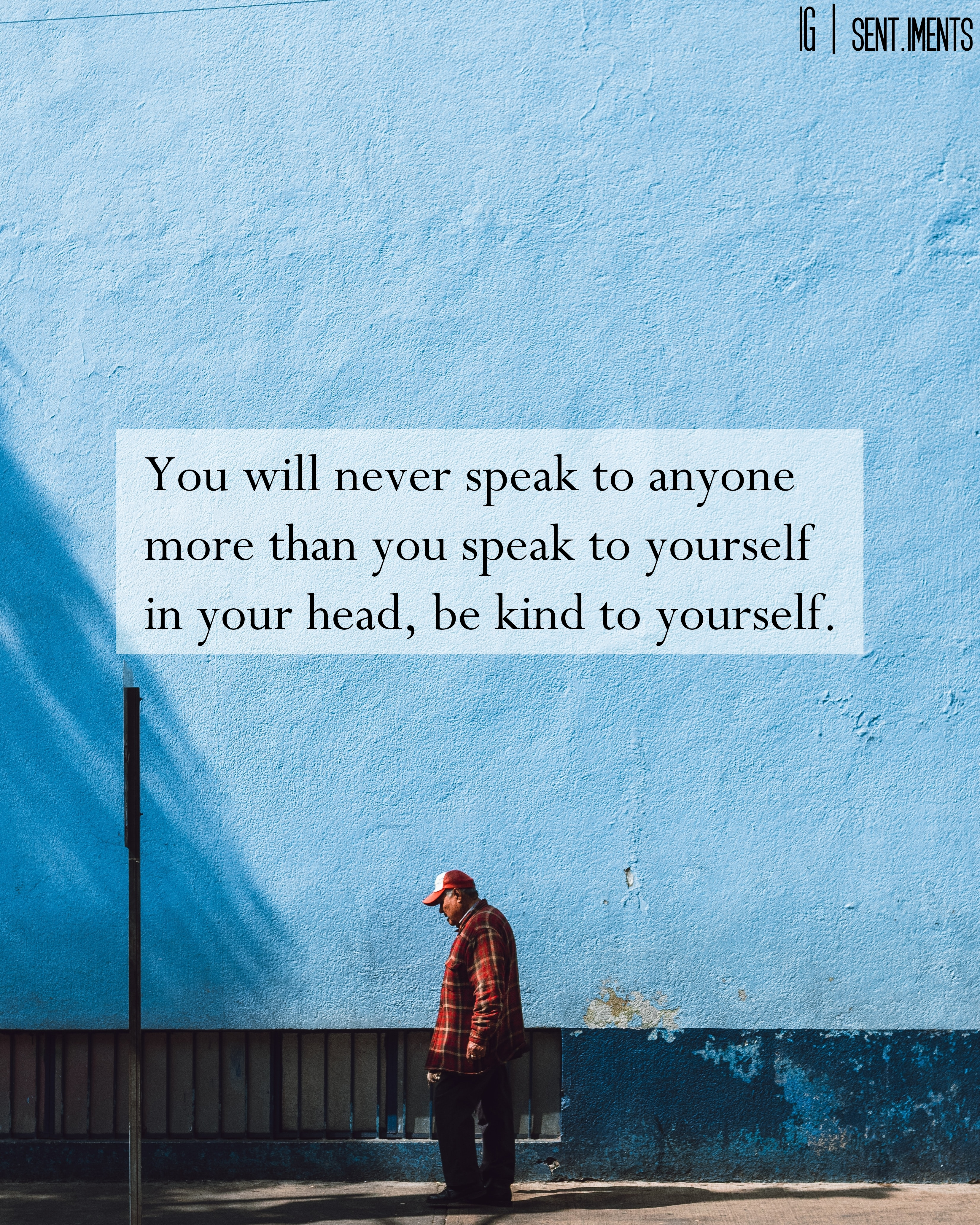 """You will never speak to anyone more than you speak to yourself in your head, be kind to yourself."" By Unknown [3304 X 4130]"