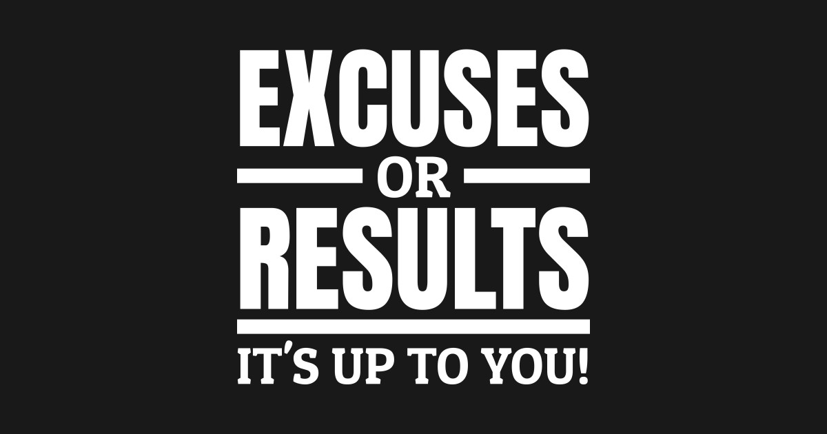 Excuses or Results, IT'S UP TO YOU! WHAT YOU CHOOSE (1200 X 630PX)
