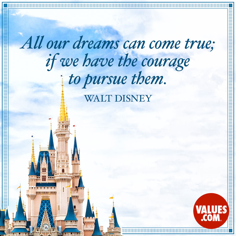 [Image] All our dreams can come true; if we have the courage to persue them. Walt Disney