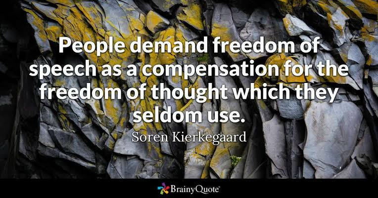 """People demand freedom of speech as a compensation for the freedom of thought which they seldom use"" – Soren Kierkegaard [764×101]"