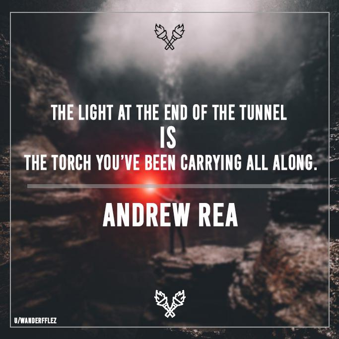 """The light at the end of the tunnel is the torch you've been carrying all along."" – Andrew Rea (aka. Babish) [683×683]"