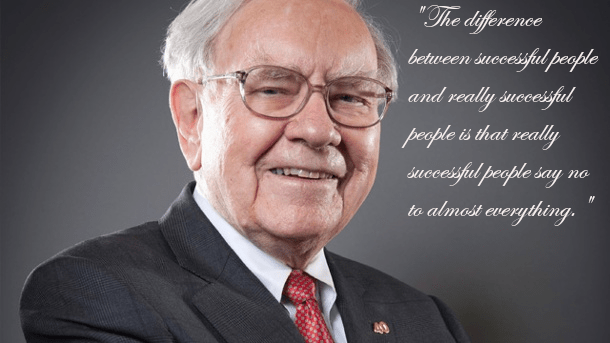 """The difference between successful people and really successful people is that really successful people say no to almost everything."" -Warren Buffett [610×343]"