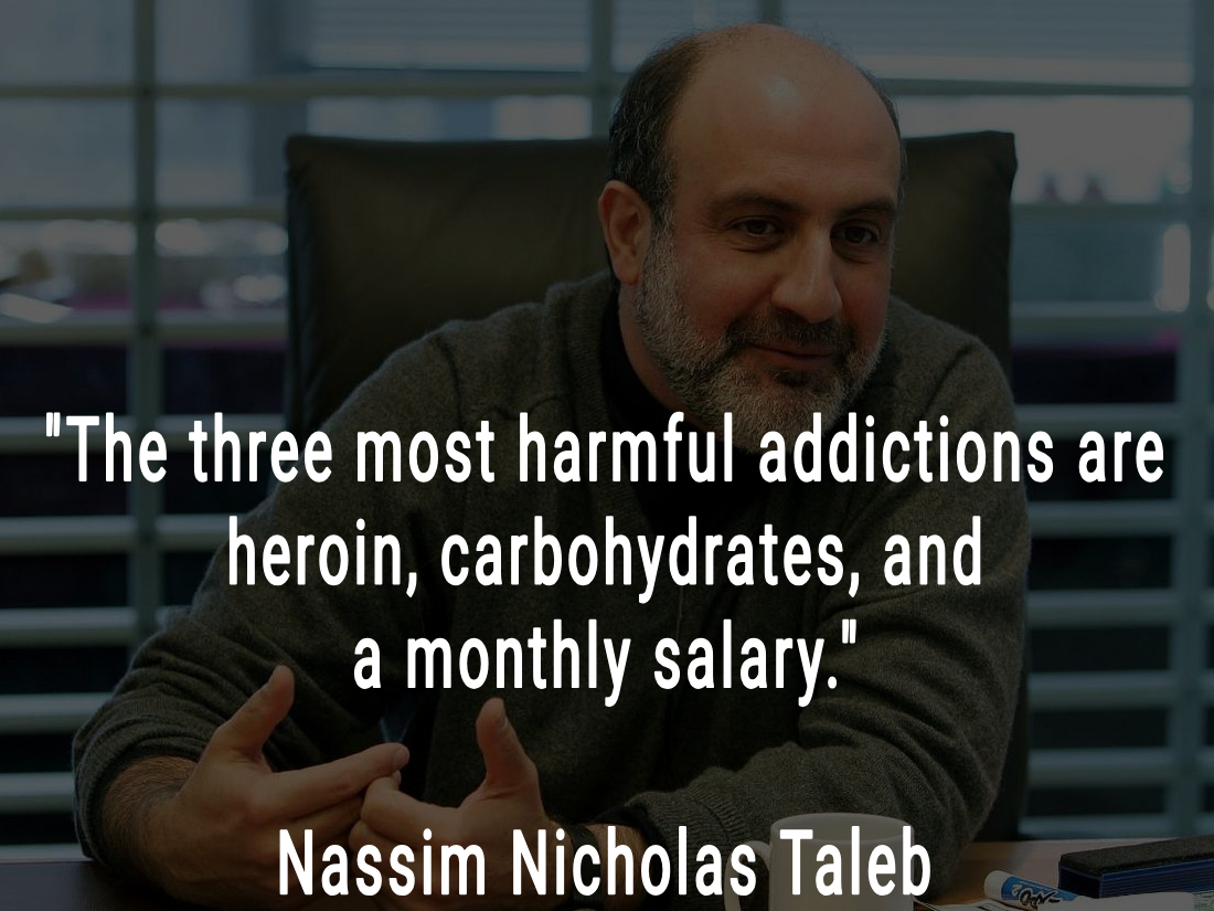"""The three most harmful addictions are…"" -Nassim Nicholas Taleb [1100×825]"