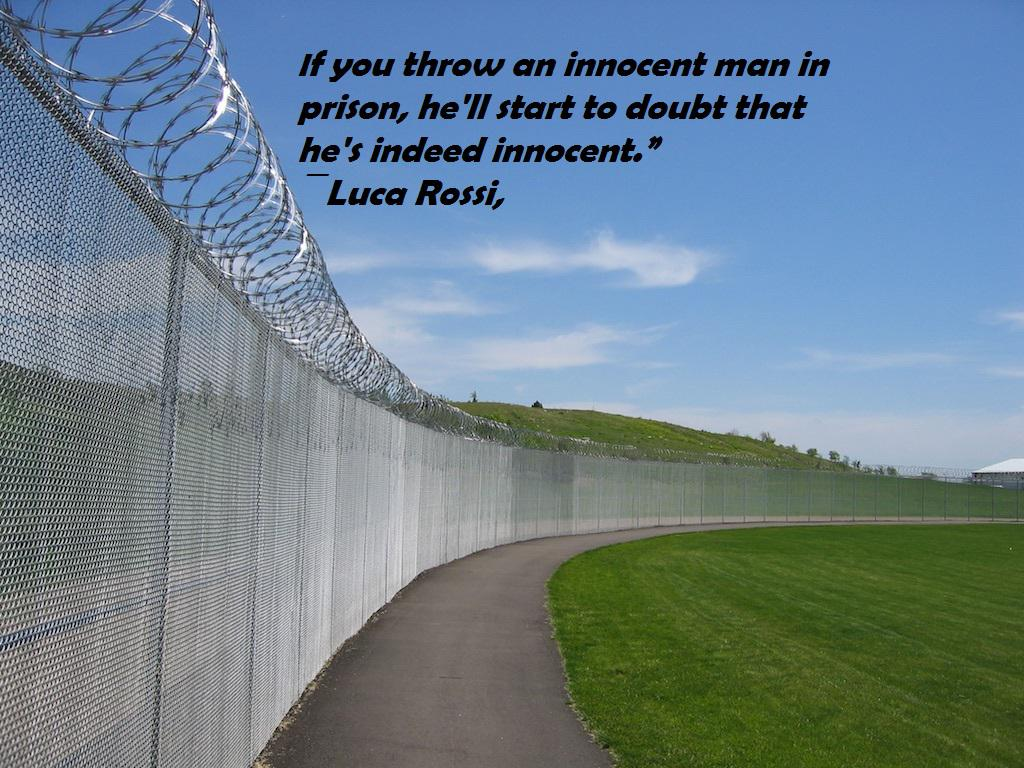 "If you throw an innocent man in prison, he'll start to doubt that he's indeed innocent."" ― Luca Rossi,(1020×850)"