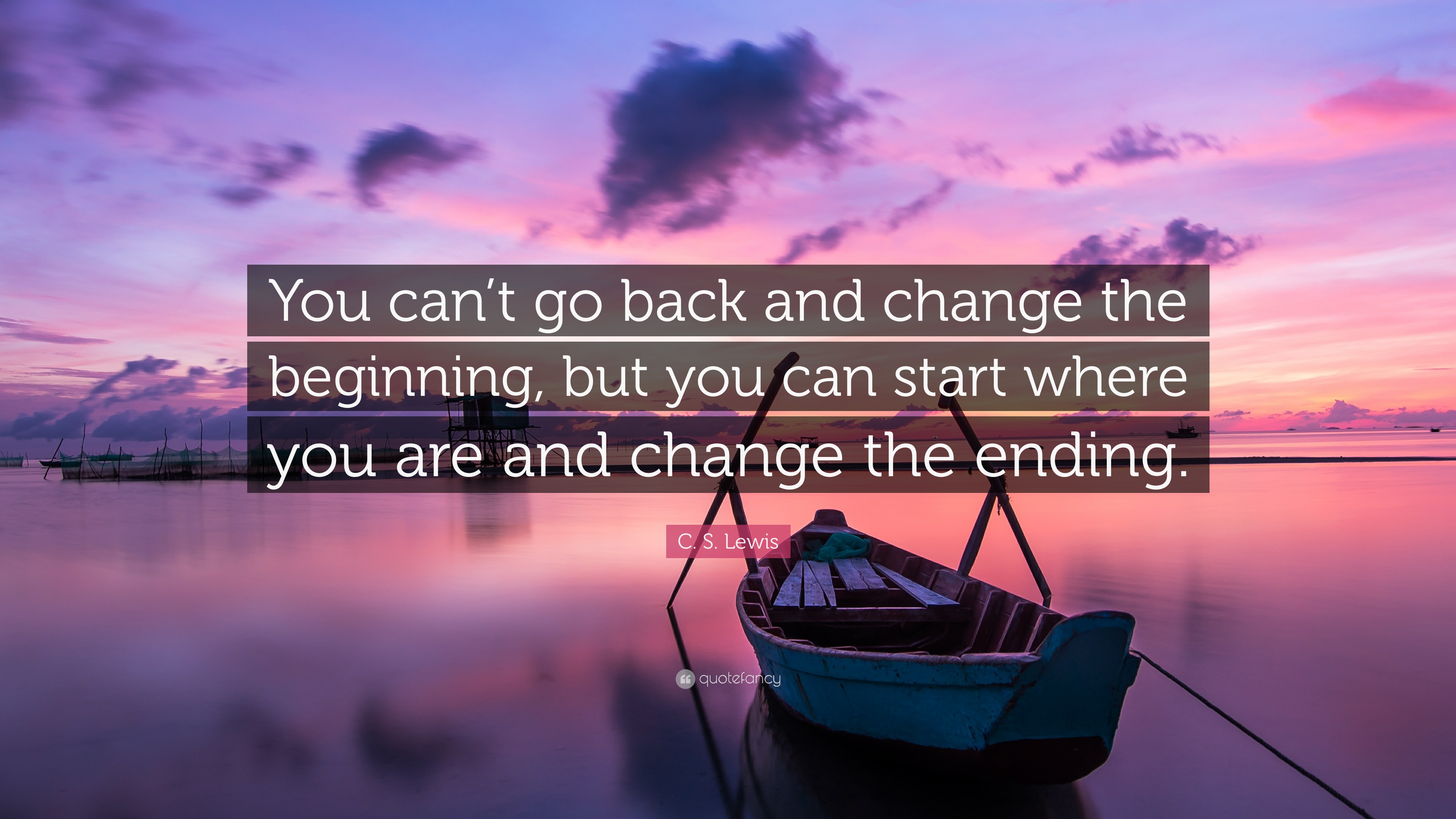 """You can't go back and change the beginning…"" -C.S. Lewis [3840×2160]"