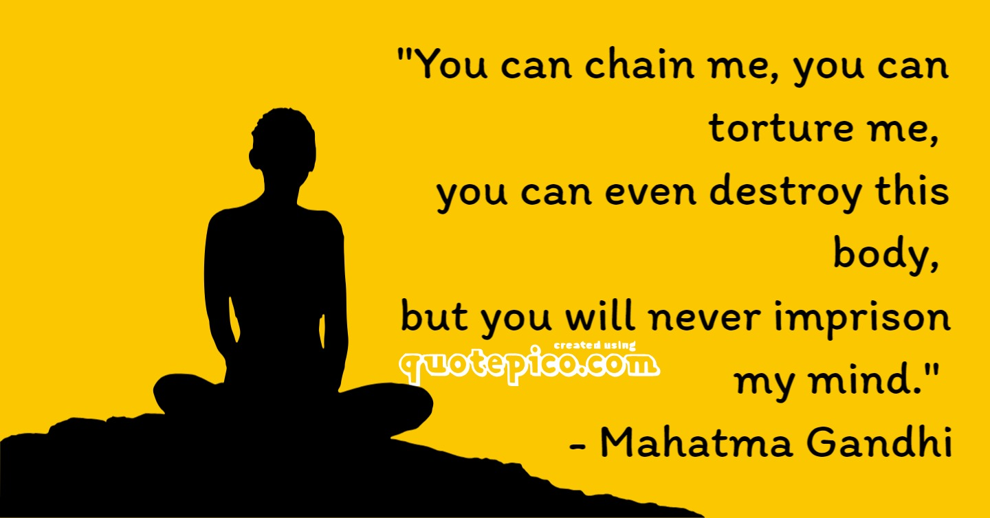 """""""You can chain me, you can torture me, you can even destroy this body, but you will never imprison quot~ep1co.com my mind."""" - https://inspirational.ly"""