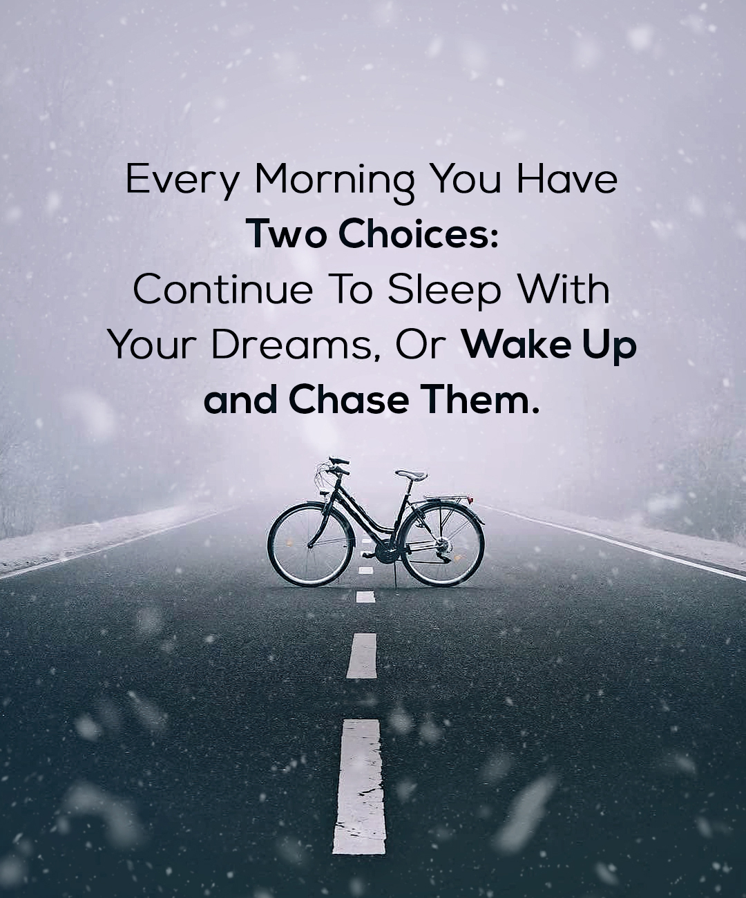Every morning you have two choices: continue to sleep with your dreams or wake up and chase them. [1800×1300]