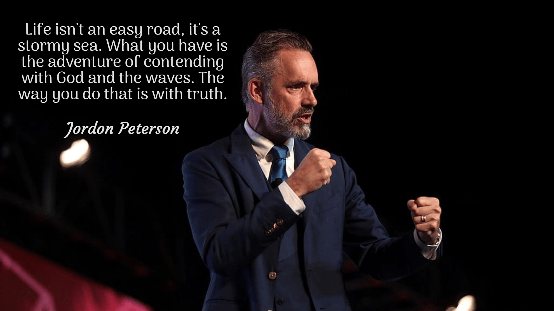 """Life isn't an easy road, it's a stormy sea. What you have is the adventure of contending with God and the waves. The way you do that is with truth."" -Jordon Peterson [1920×1080]"
