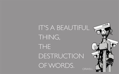 It's a beautiful thing, the destruction of words- Goerge Orwell (1020×850)