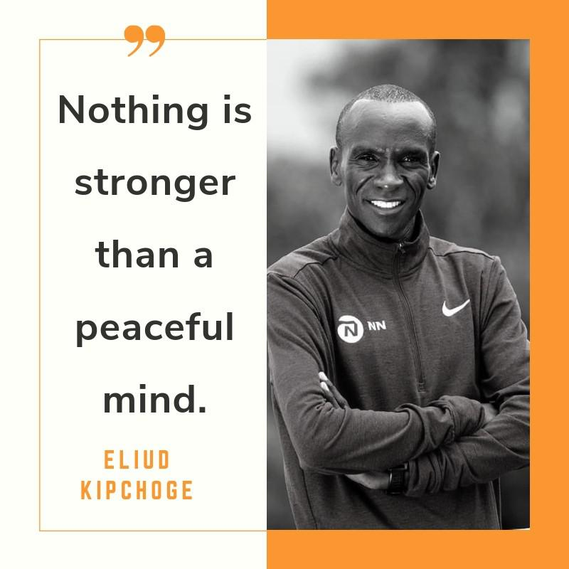 """Nothing is stronger than a peaceful mind"" – Eliud Kipchoge [800×800]"
