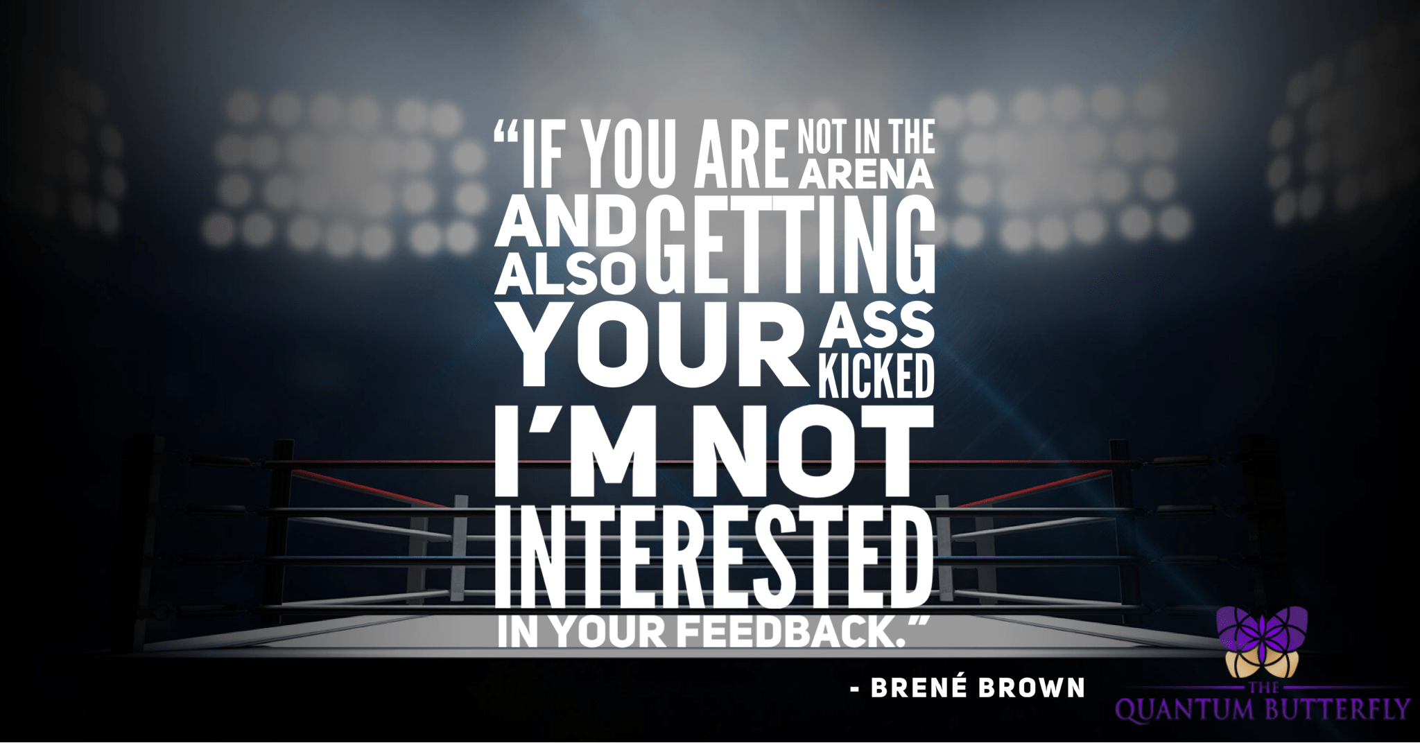 """If you are not in the arena and also getting your ass kicked…"" -Brené Brown [2048x 1072]"