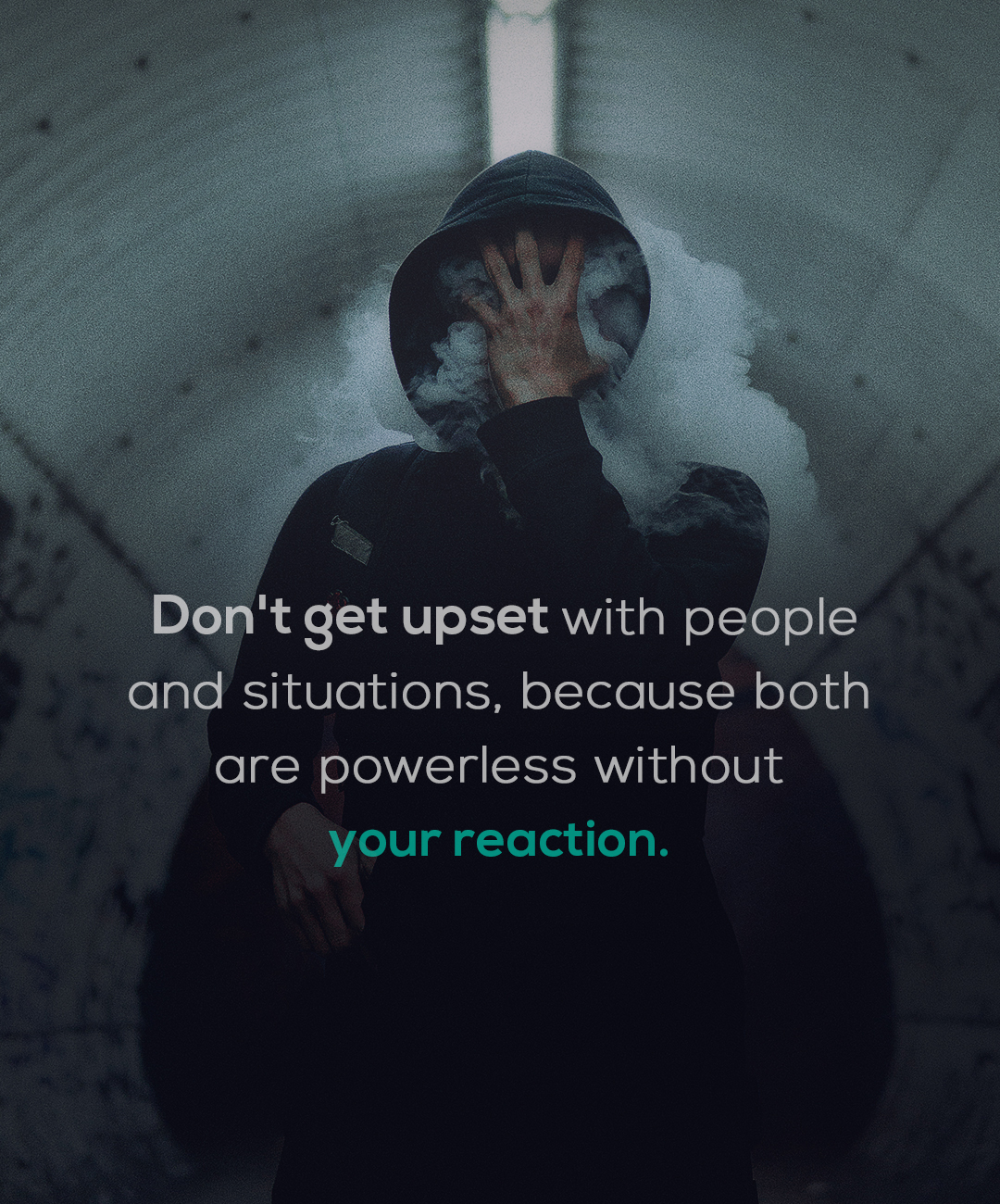"""Don't get upset with people and situations, because both are powerless without your reaction."" -Anonymous [1800×1300]"