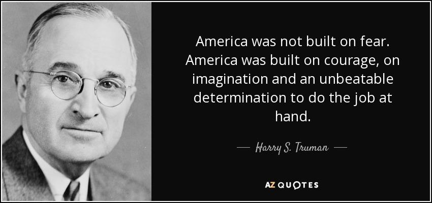 America was not built on fear… ~ Harry s. Truman ( 850×400)