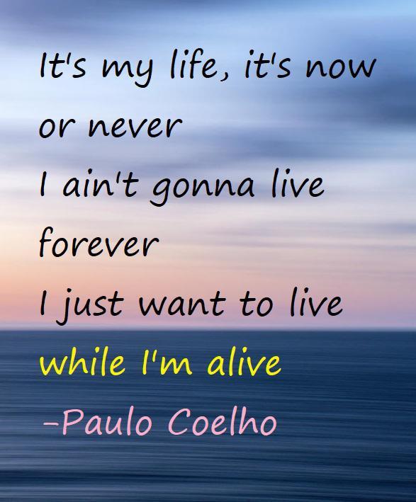 """while I'm alive."" -Paulo Coelho (587 x 709)"
