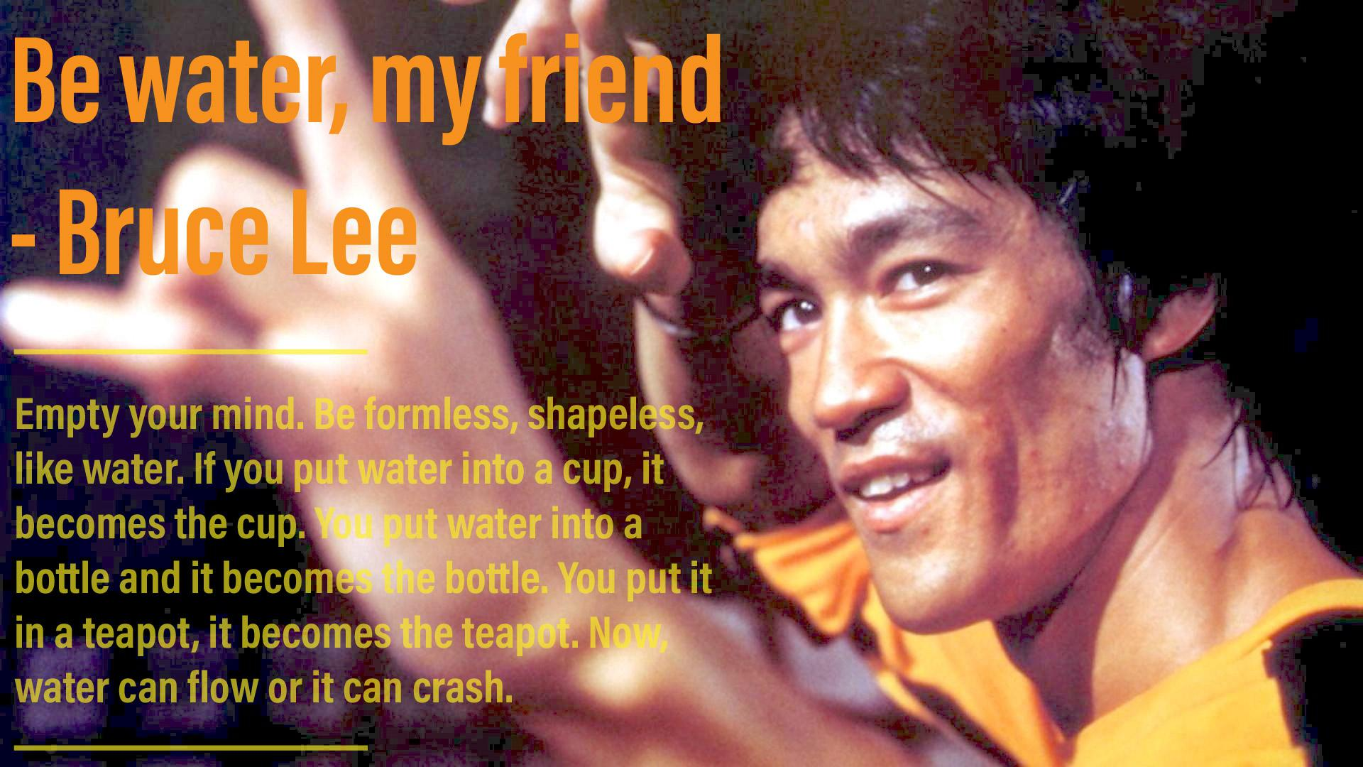 """Be water, my friend"" – Bruce Lee [1920×1080]"