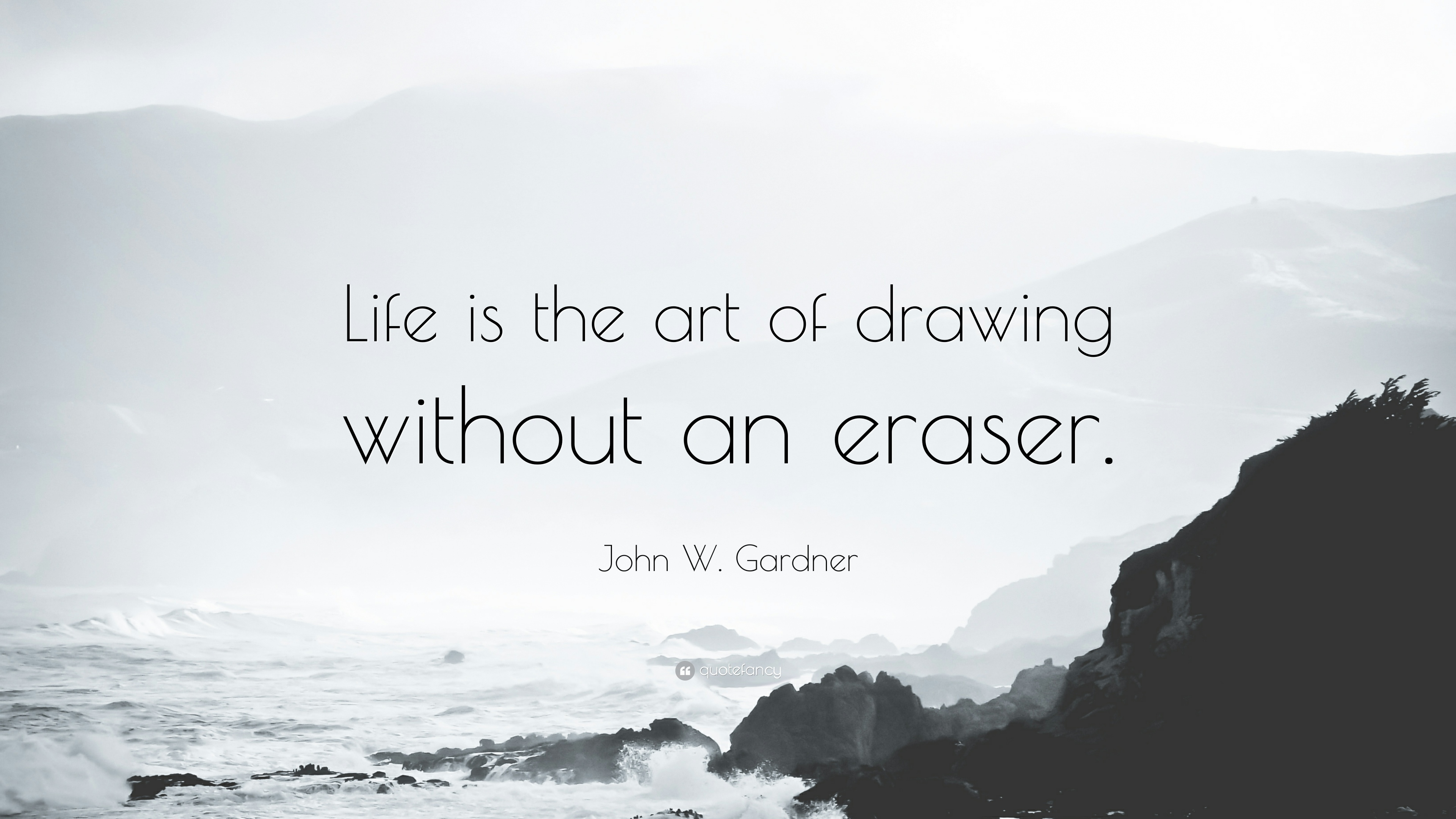 [Image] Life is the art of drawing without eraser. John W Gardner (So draw wisely)