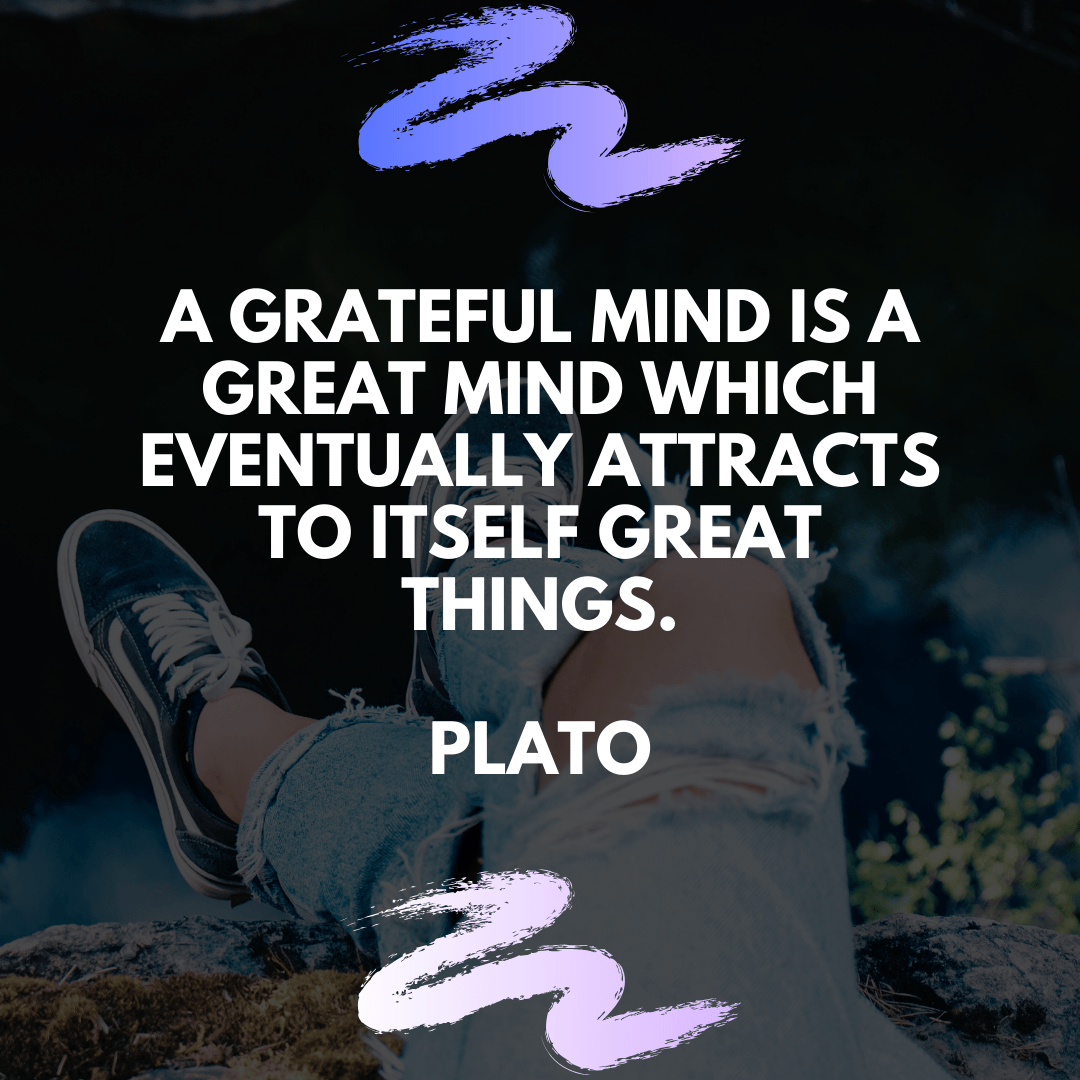 """A grateful mind is a great mind which eventually attracts to itself great things."" – Plato [1080×1080]"