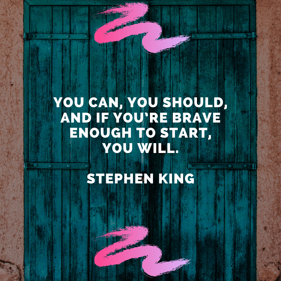 """You can, you should, and if you're brave enough to start, you will."" – Stephen King [1080×1080]"