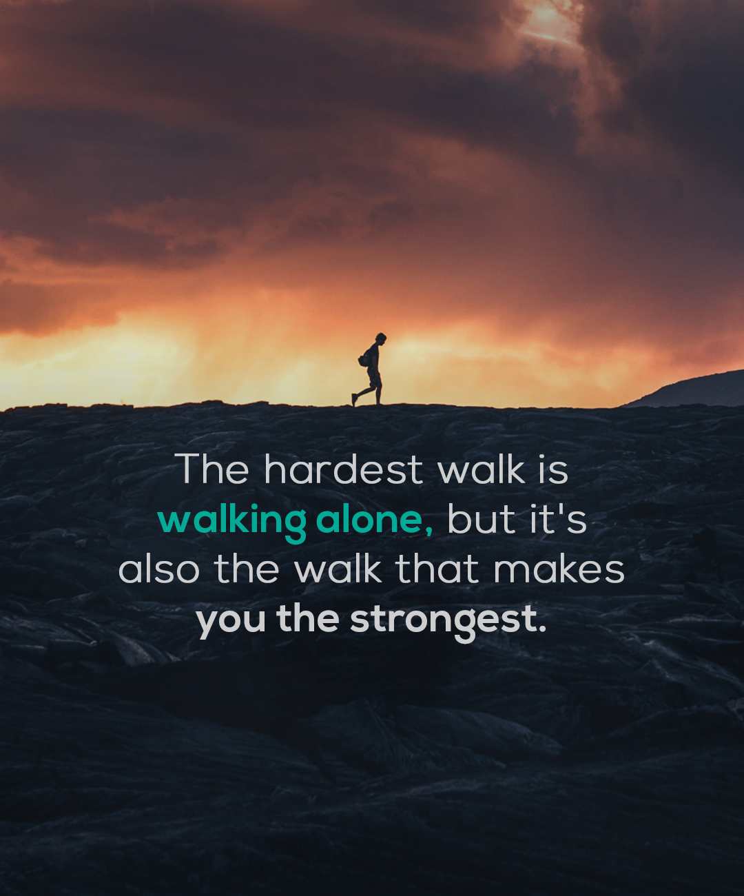 """The hardest walk is walking alone, but it's also the walk that makes you the strongest."" -Anonymous [1800×1300]"