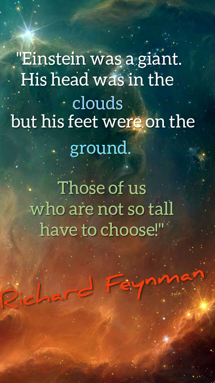"""Einshtein was a giant. His head was in the clouds but his fee were on the ground. Those of us who are not so tall have to choose!"" Richard Feynman [720×1280]"