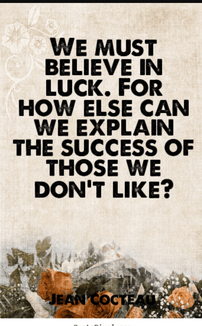 We must believe in luck. For how else can we explain the success of those we don't like? Jean Cocteau(750×1200)