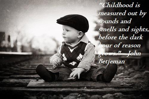 """Childhood is measured out by sounds and smells and sights, before the dark hour of reason grows."" – John Betjeman(850×650)"