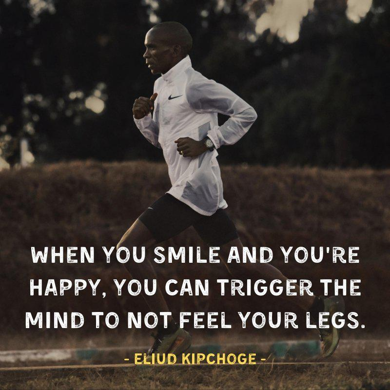 """When you smile and you're happy, You can trigger the mind to not feel your legs."" – Eliud Kipchoge [800×800]"