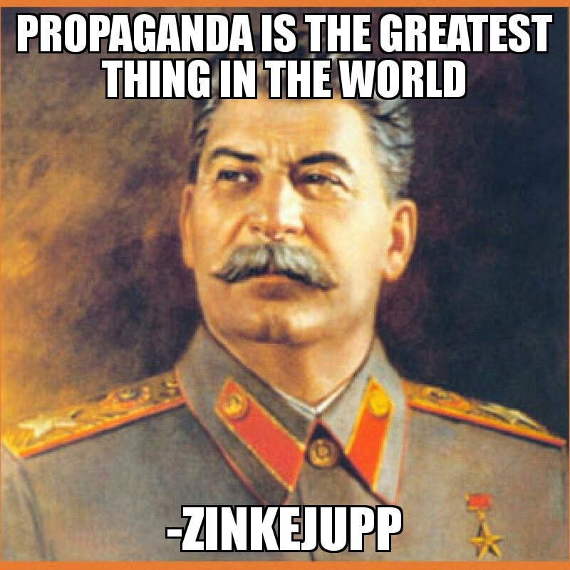 """Propaganda is the greatest thing in the world!"" [800×800]"