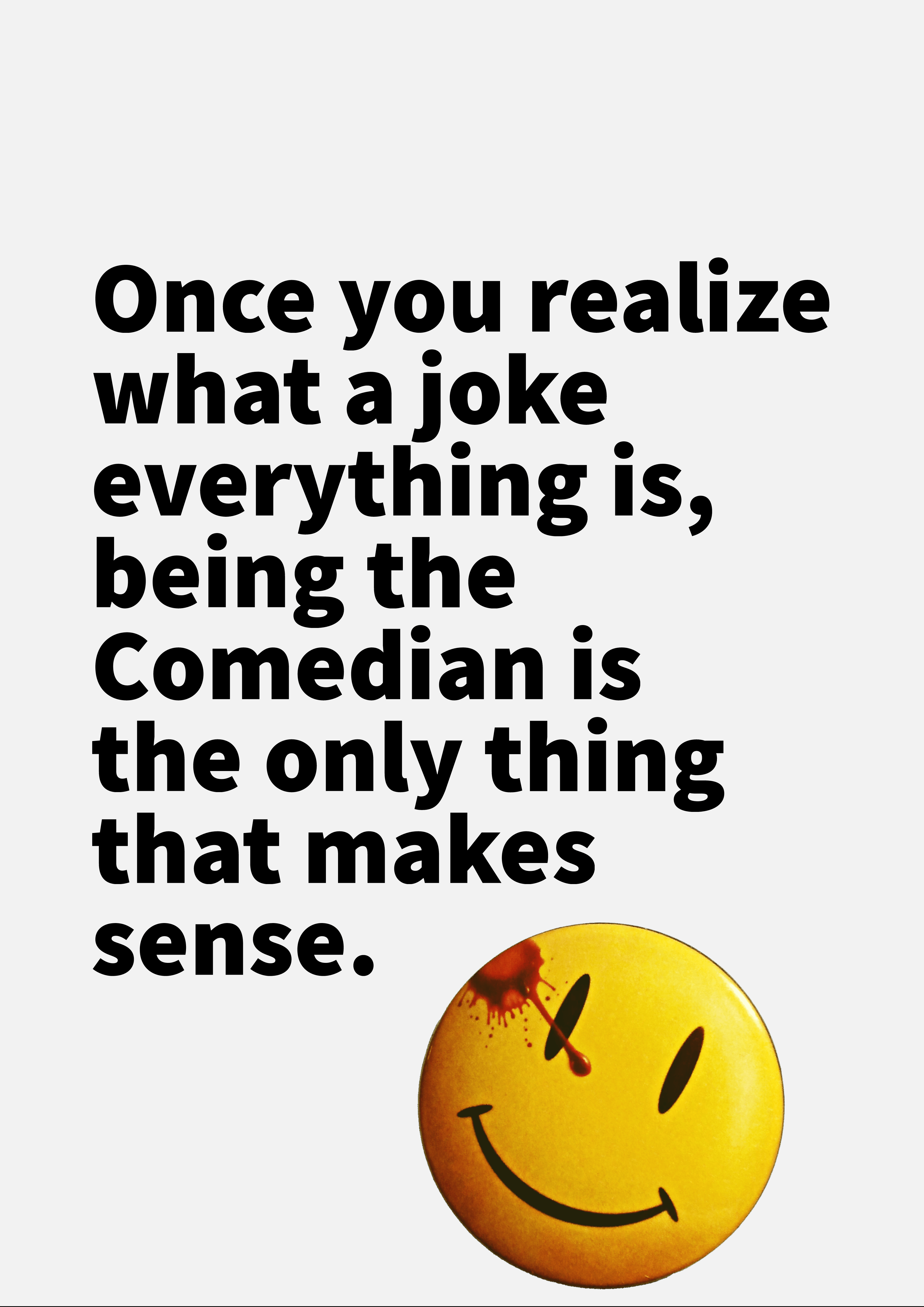 """Once you realize what a joke everything is, being the Comedian is the only thing that makes sense."" – Alan Moore, Watchmen [3507×4960] [OC]"