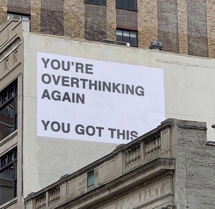 [Image] stop overthinking you got this