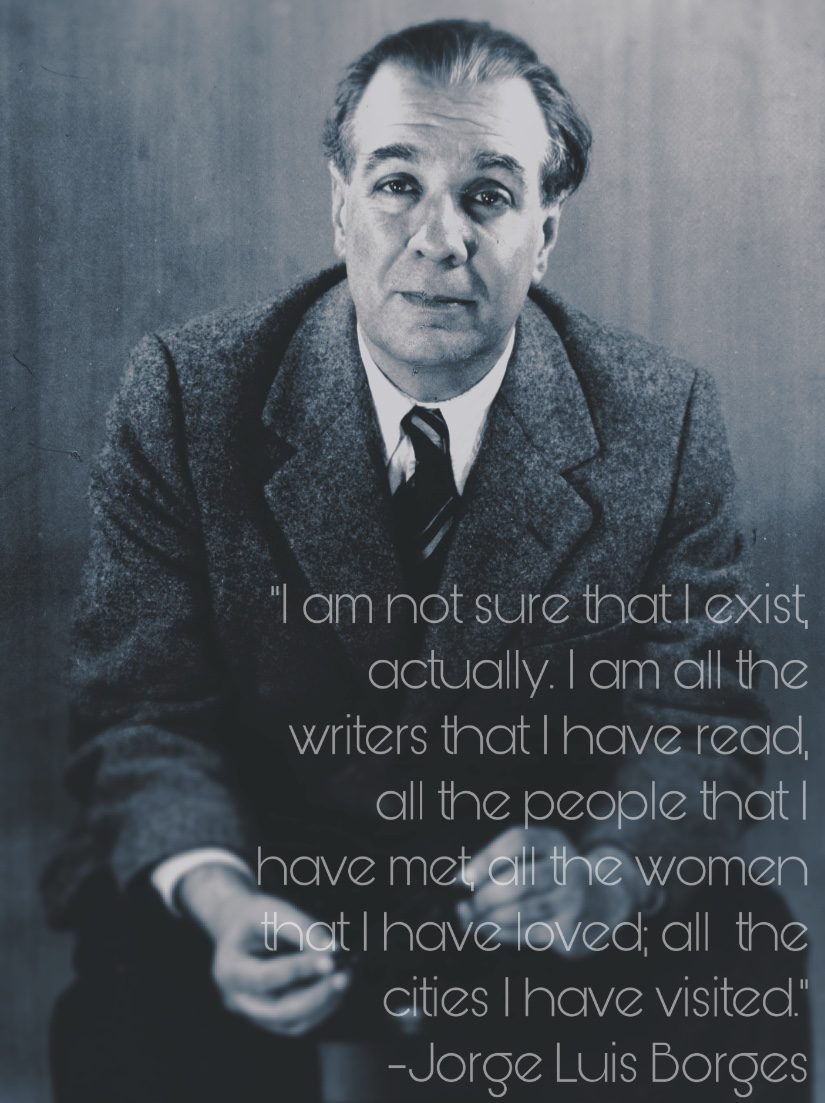 """I am not sure that I exist, actually…"" quote by author Jorge Luis Borges [1400×2000]"