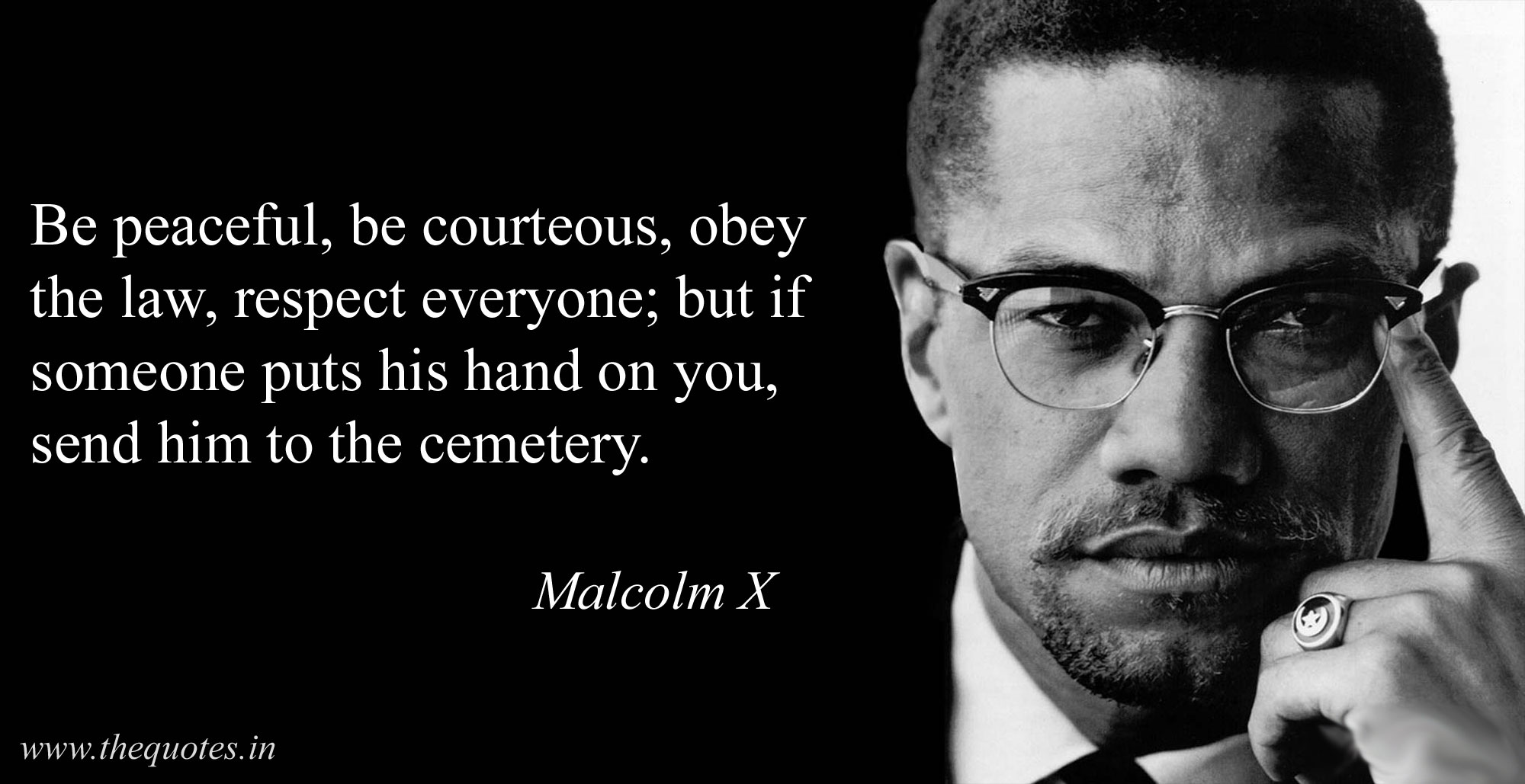 """Be peaceful, be courteous, obey the law, respect everyone; but if someone puts his hand on you, send him to the cemetery."" – Malcolm X [2000 × 1029]"