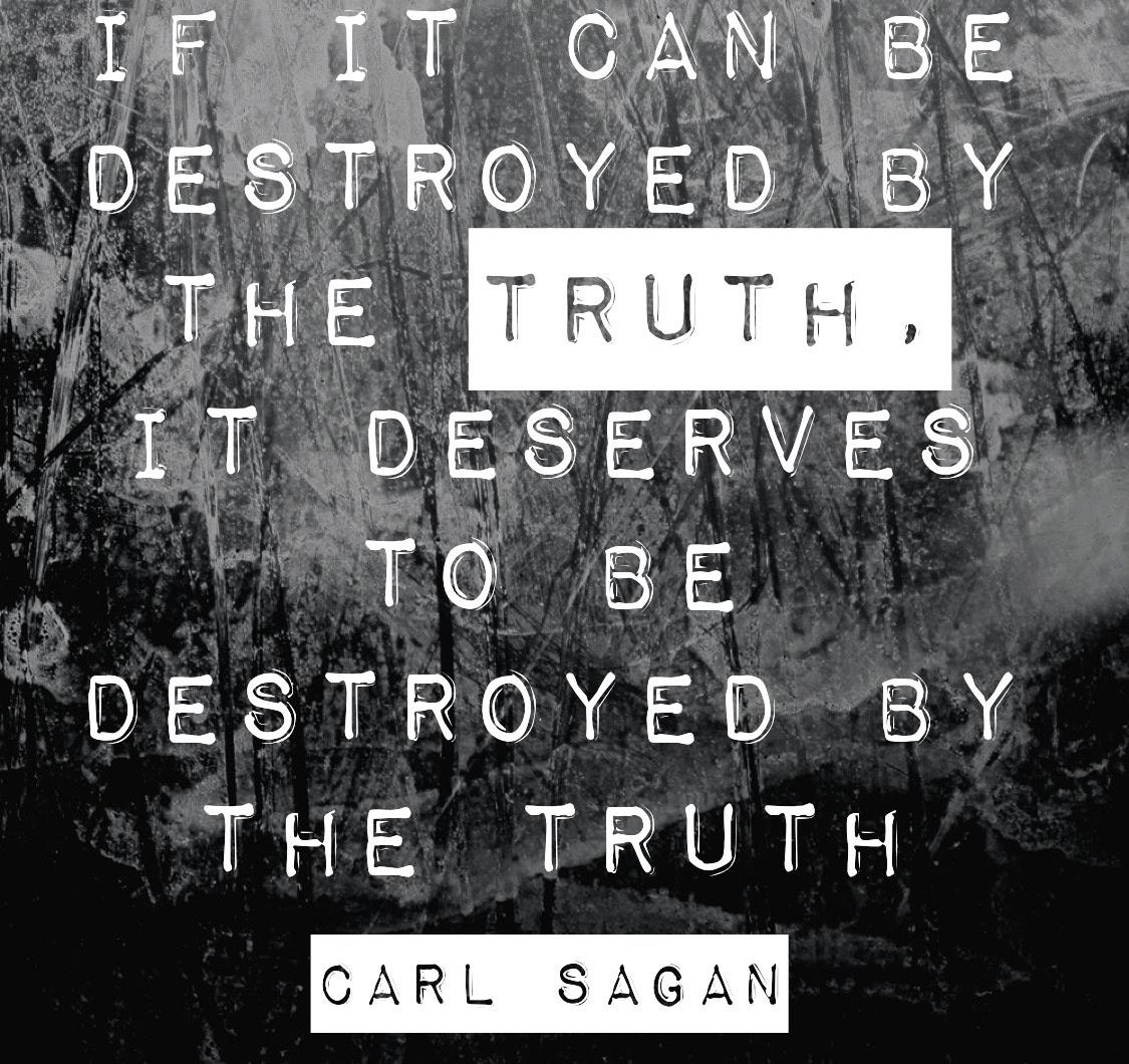 """If it can be destroyed by the truth, it deserves to be destroyed by the truth"" – Carl Sagan [1125 x 1060]"