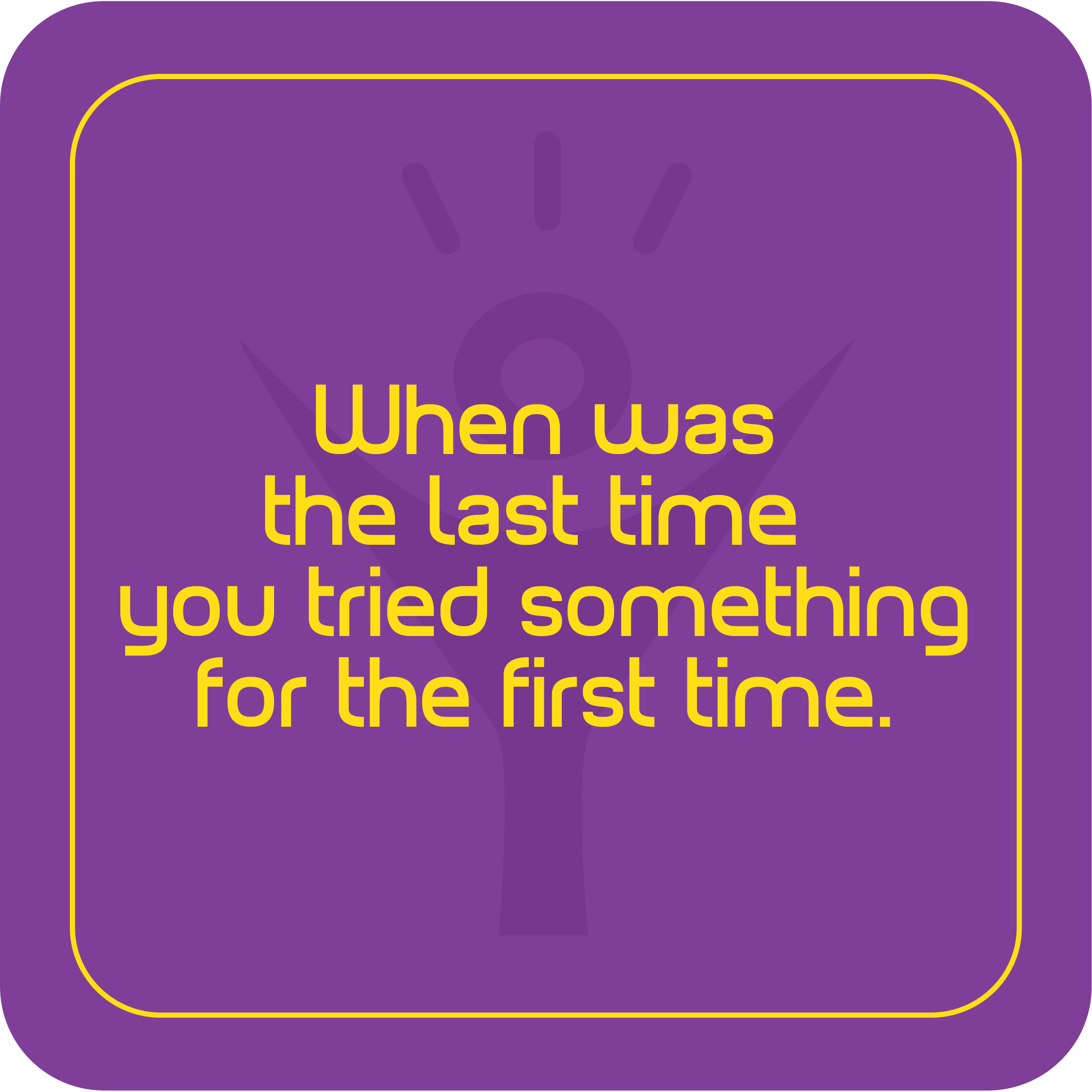 fi UJhen was the Last time gou tried something for the first time. % https://inspirational.ly