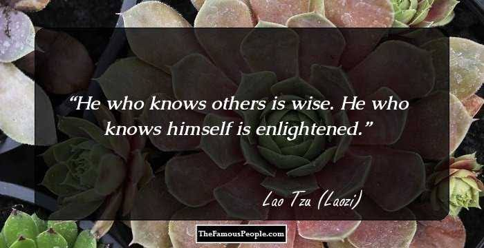 One who knows other people is wise. One who knows himself is enlightened-Lao Tzu(Tao Te Ching) 700×360
