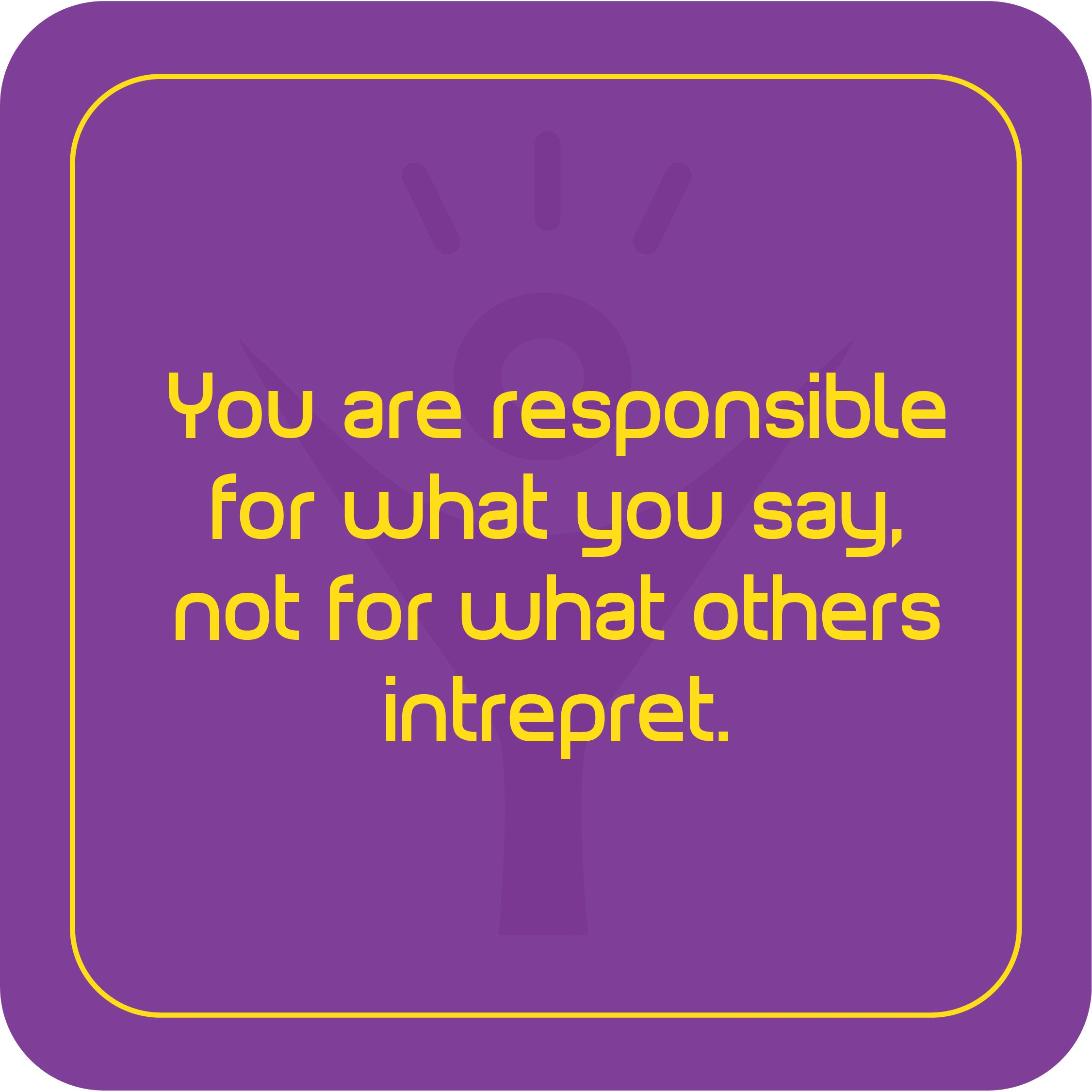 H'ou are responsible for what gou sag, not for what others intrepretm L—J https://inspirational.ly