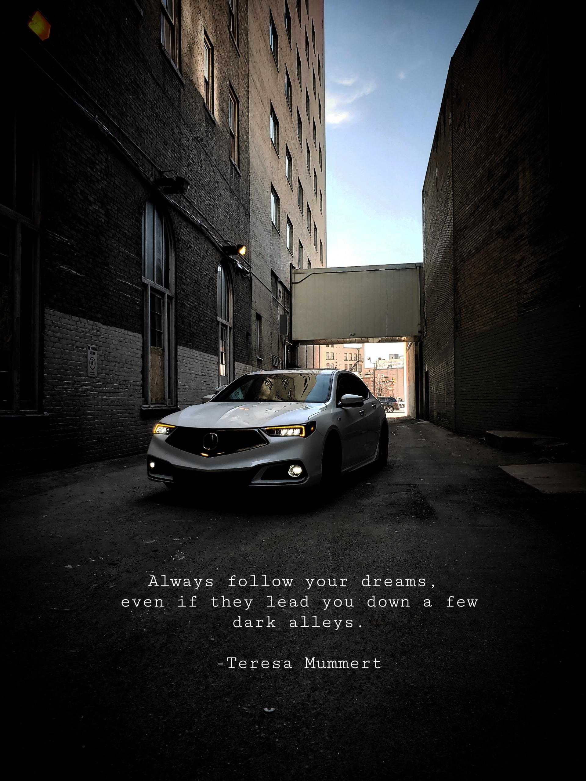 Always follow your dreams, even if they lead you down a few dark alleys. -Teresa Mummert [1920×2560]