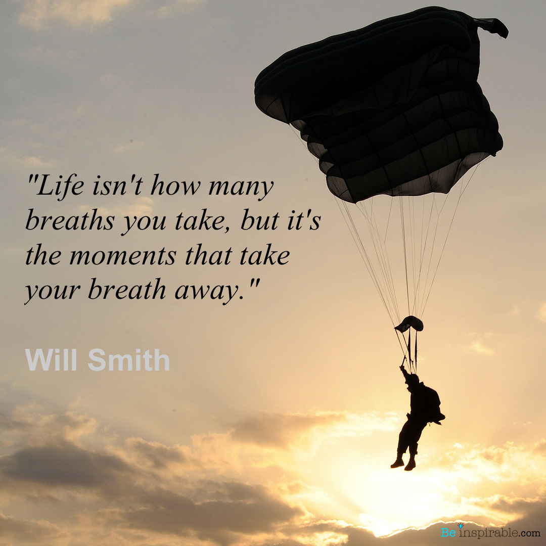 """Life isn't how many breaths you take, but it's the moments that take your breath away."" – Will Smith [1080×1080]"