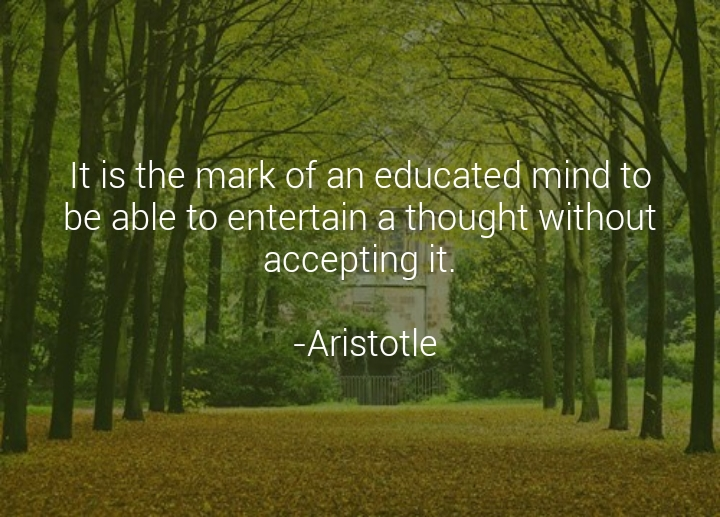 """It is the mark of an educated mind…"" – Aristotle [720×517]"