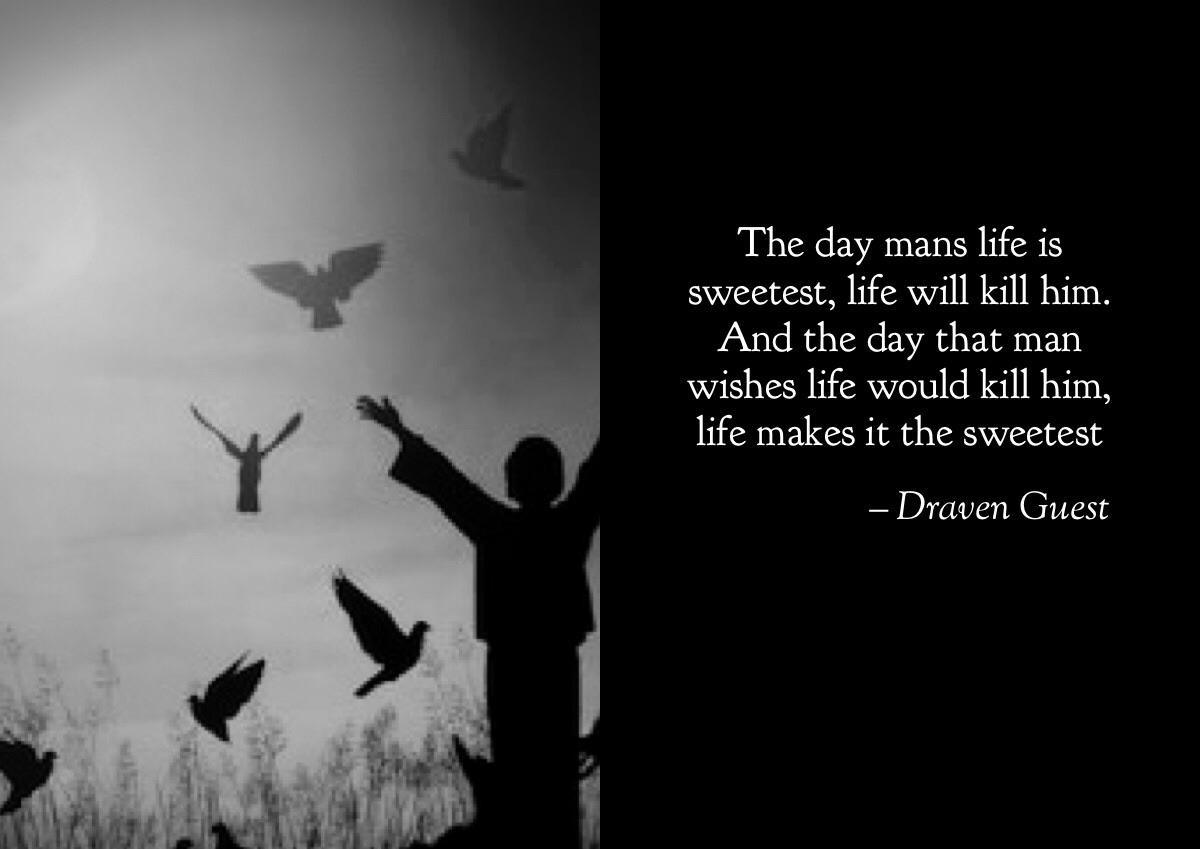 The day mans life is sweetest, life will kill him. And the day that man Wishes life would kill him, life makes it the sweetest — https://inspirational.ly