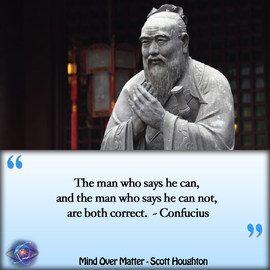 "[IMAGE] ""The man who says he can, and the man who says he can not, are both correct."" ~ Confucius"