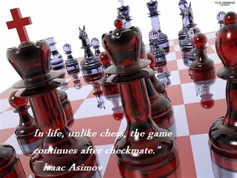 "In life, unlike chess, the game continues after checkmate."" ― Isaac Asimov(1270X560)"