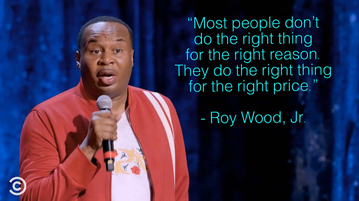 """Most people don't do the right thing for the right reason…."" – Roy Wood, Jr. [1384 x 774]"