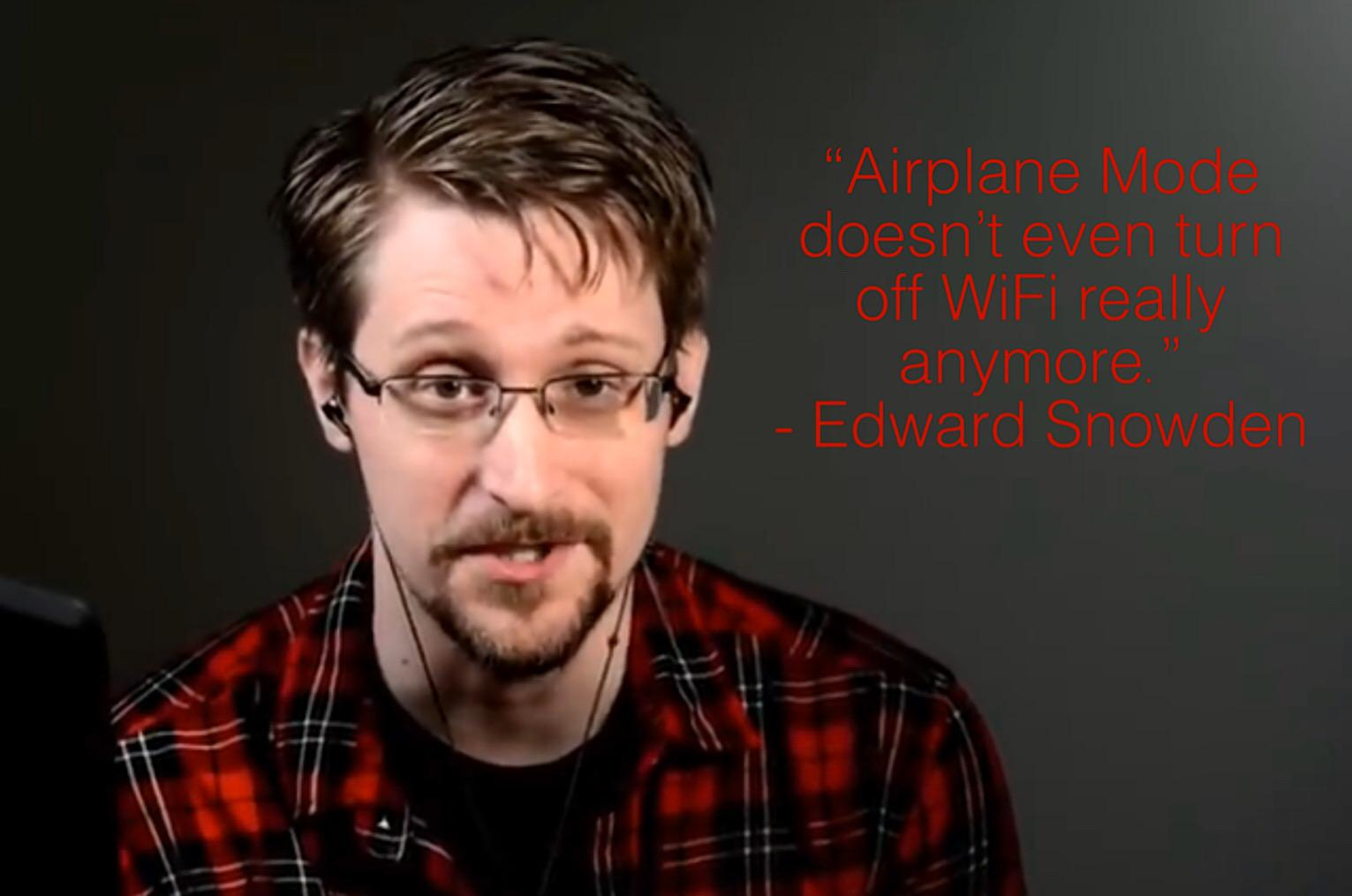 """Airplane Mode doesn't even turn off WiFi really anymore."" – Edward Snowden [1531 x 1015]"