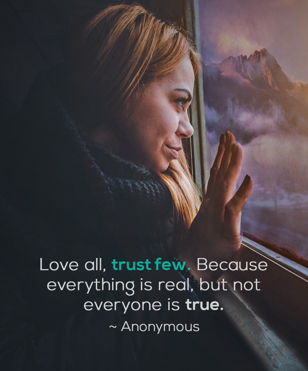 """Love all but trust few, because everything is real, but not everyone is true."" -Anonymous [1800×1300]"