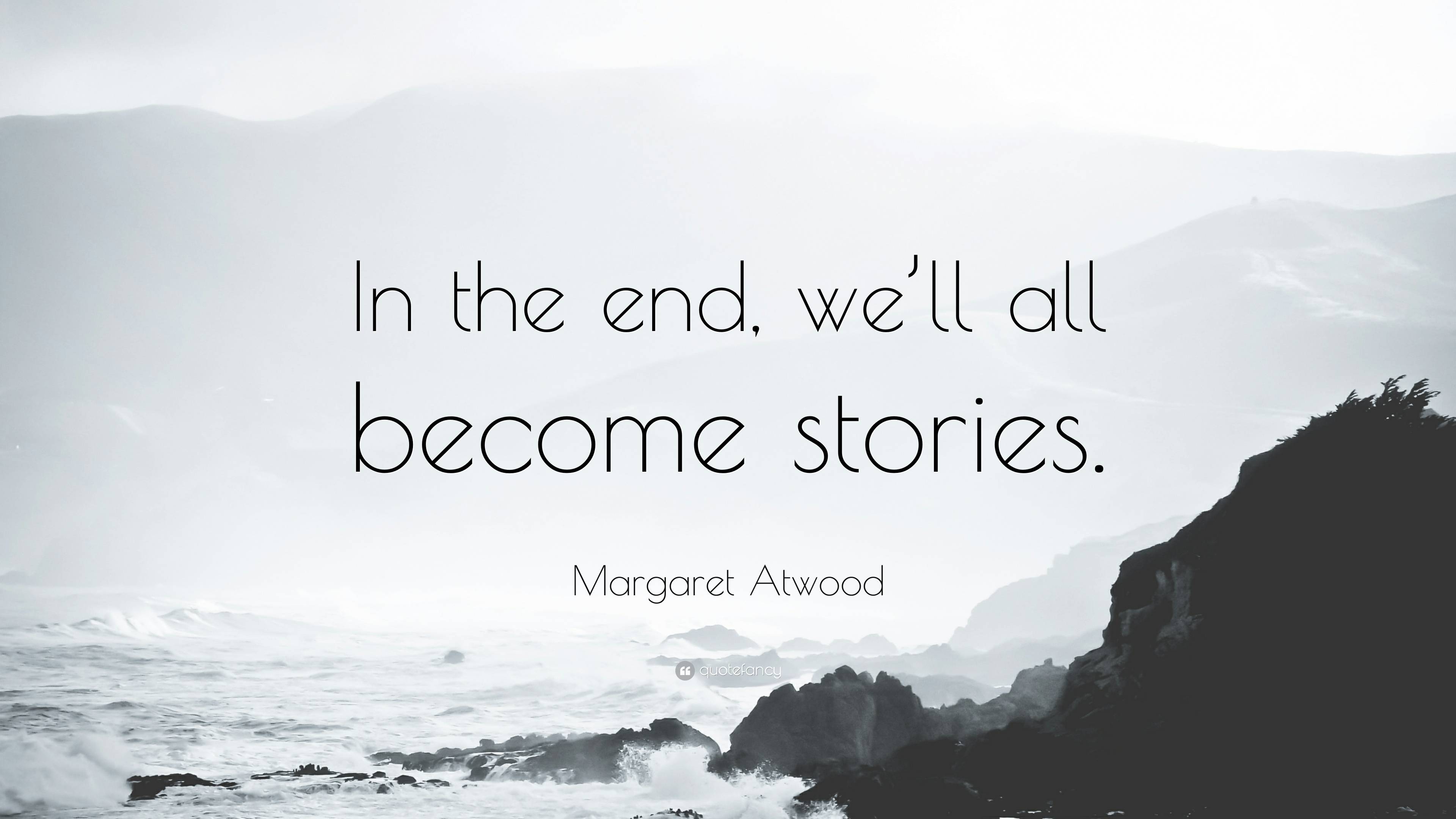 """in the end we all become stories"" – Margaret Artwood [3840×2160]"